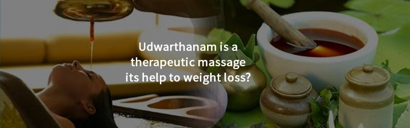 Udwarthanam Is A Therapeutic Massage Its Help To Weight Loss Jeevana